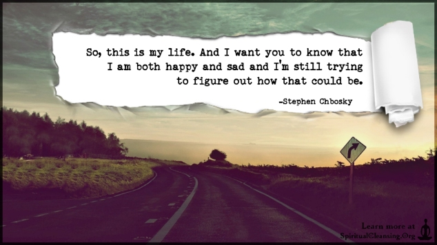 So-this-is-my-life.-And-I-want-you-to-know-that-I-am-both-happy-and-sad-and-Im-still-trying-to-figure-out-how-that-could-be.